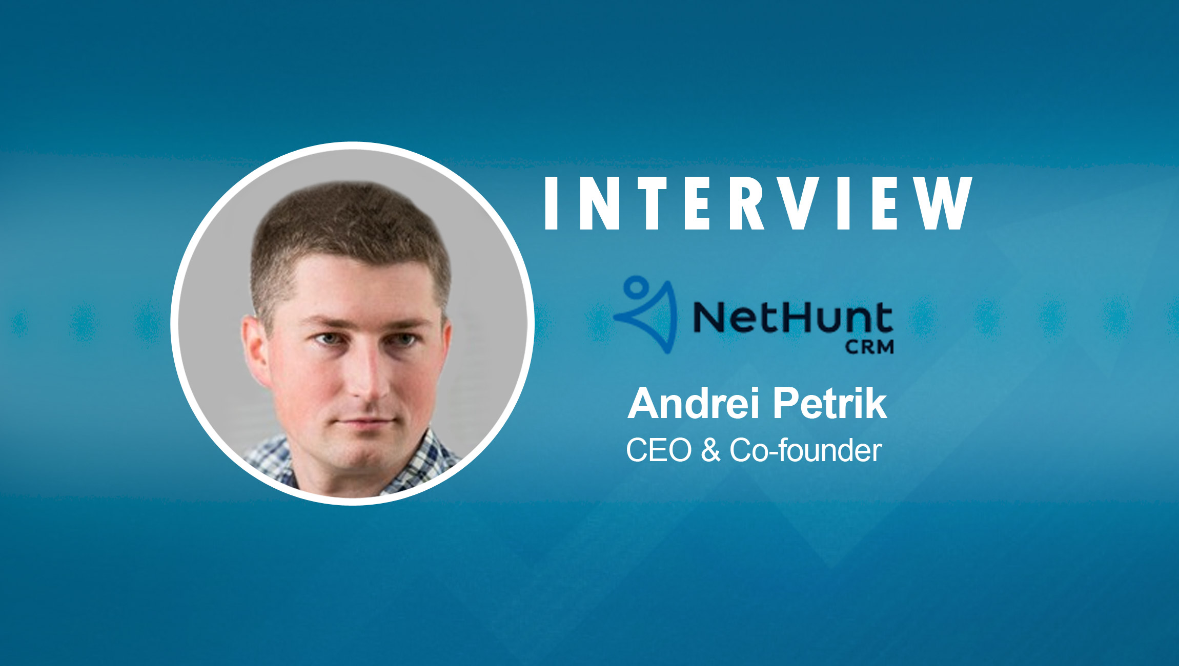 SalesTechStar Interview with Andrei Petrik, CEO & Co-founder at NetHunt CRM