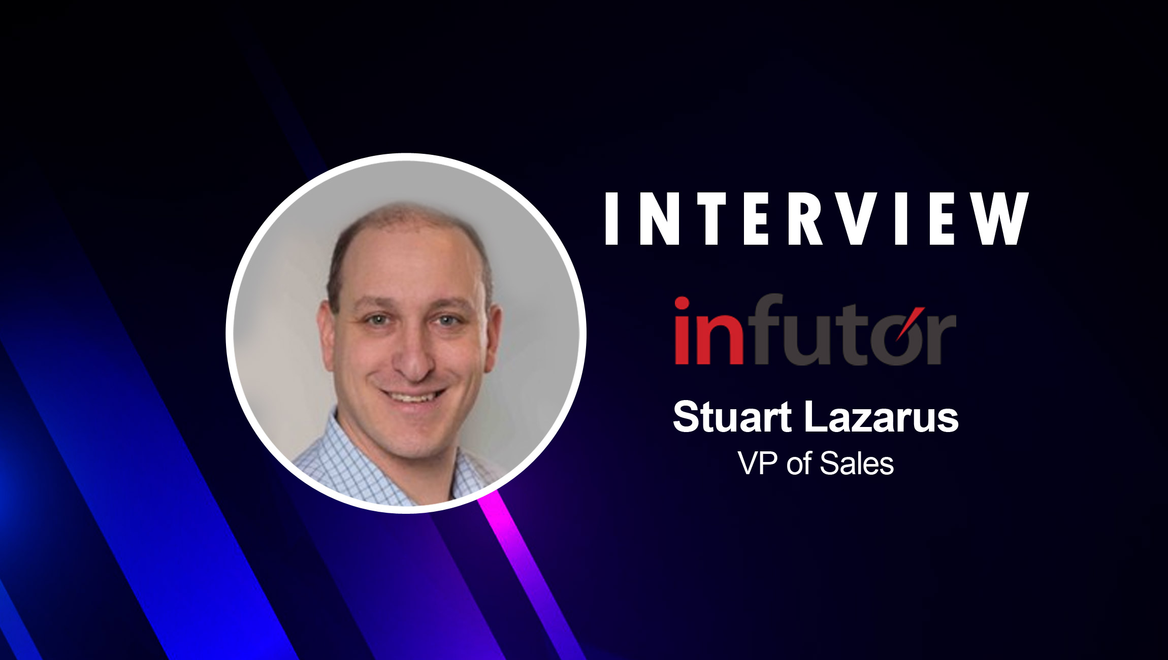 SalesTechStar Interview with Stuart Lazarus, Vice President at Infutor Consumer Identity Management Experts
