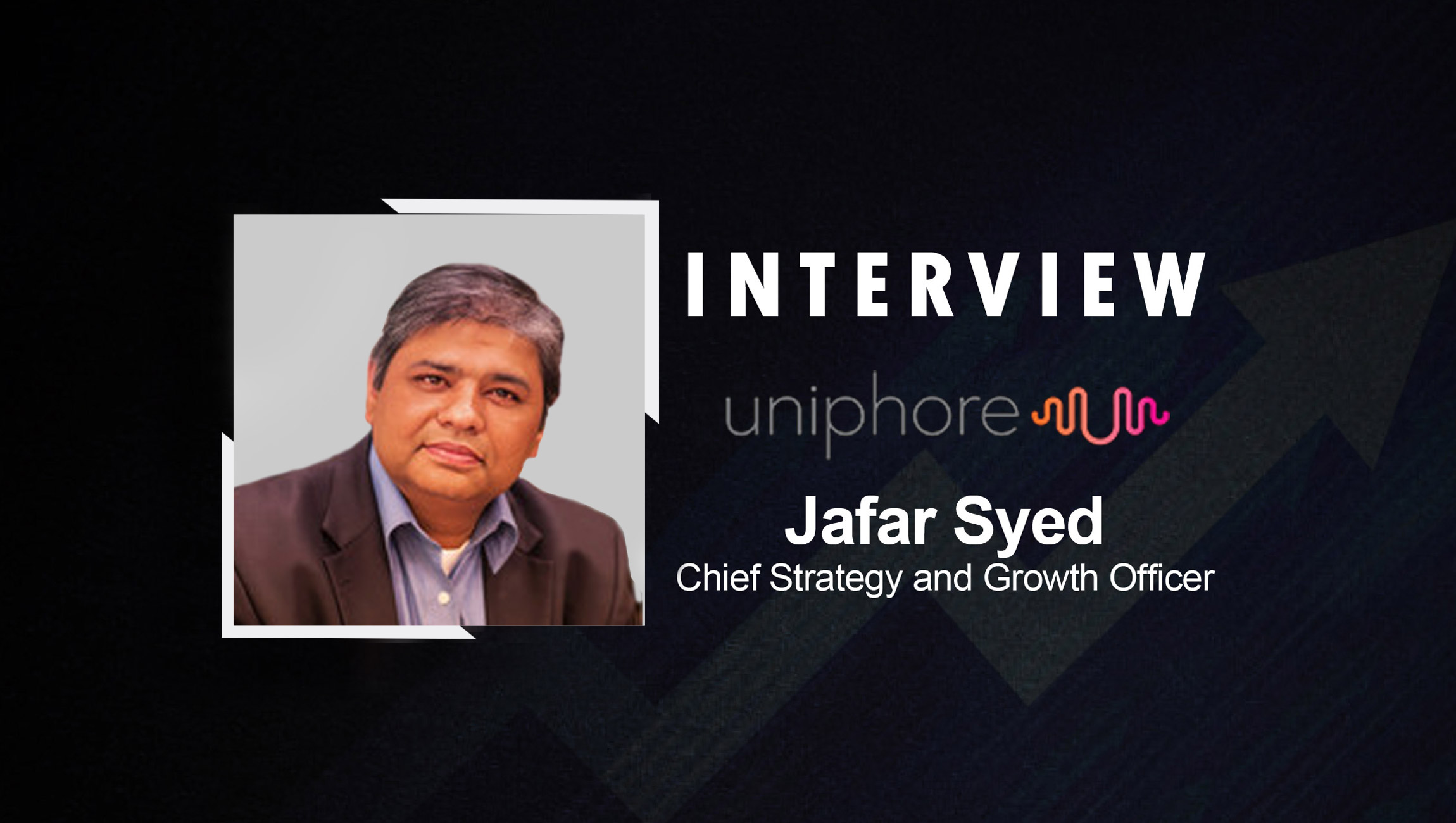 SalesTechStar Interview with Jafar Syed, Chief Growth Officer at Uniphore