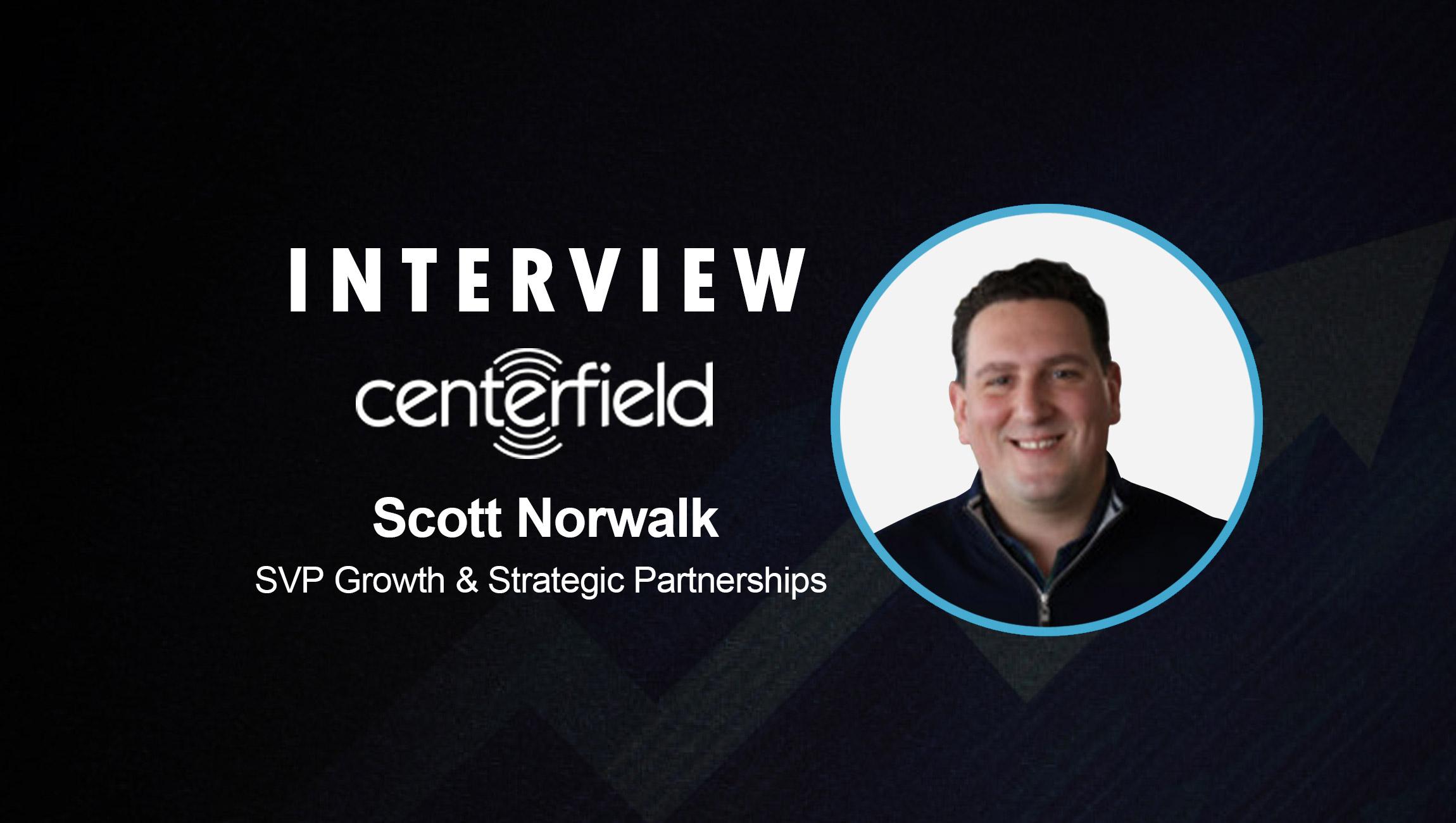SalesTechStar Interview with Scott Norwalk, SVP Growth & Strategic Partnerships at Centerfield Corporation