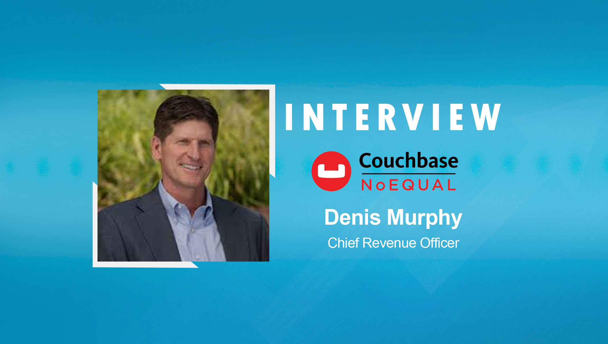 SalesTechStar Interview with Denis Murphy, Chief Revenue Officer at Couchbase