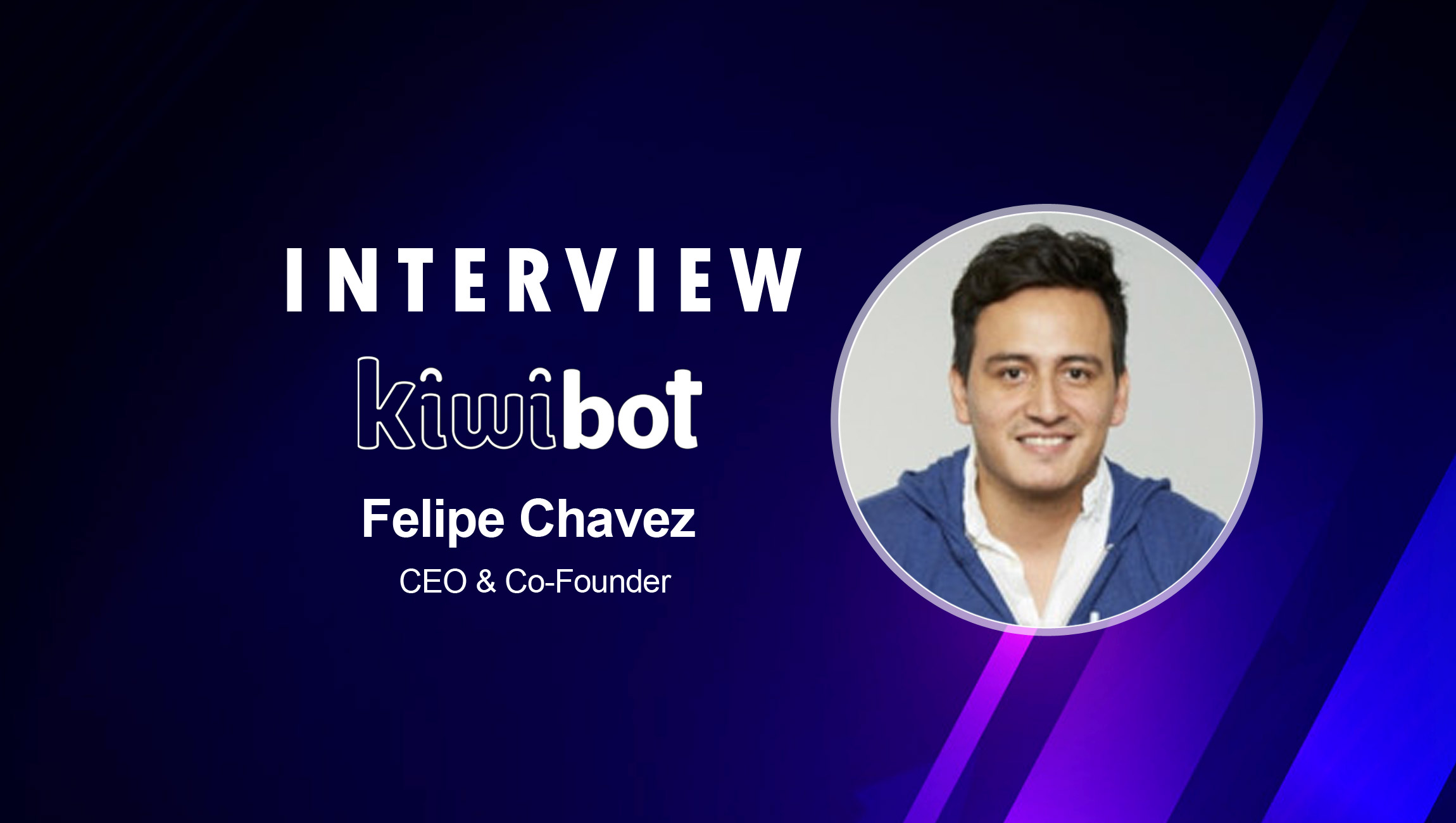 SalesTechStar Interview with Felipe Chavez, CEO and Co-Founder of Kiwibot