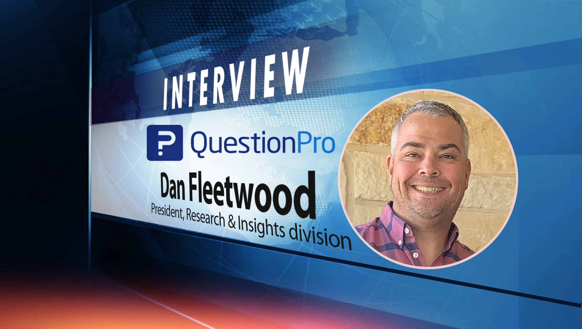 SalesTechStar Interview with Dan Fleetwood, President, Research & Insights Platform at QuestionPro