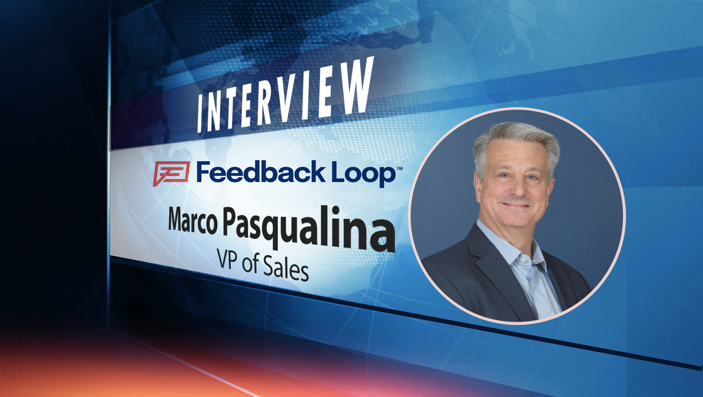 SalesTechStar Interview with Marco Pasqualina, VP of Sales at Feedback Loop