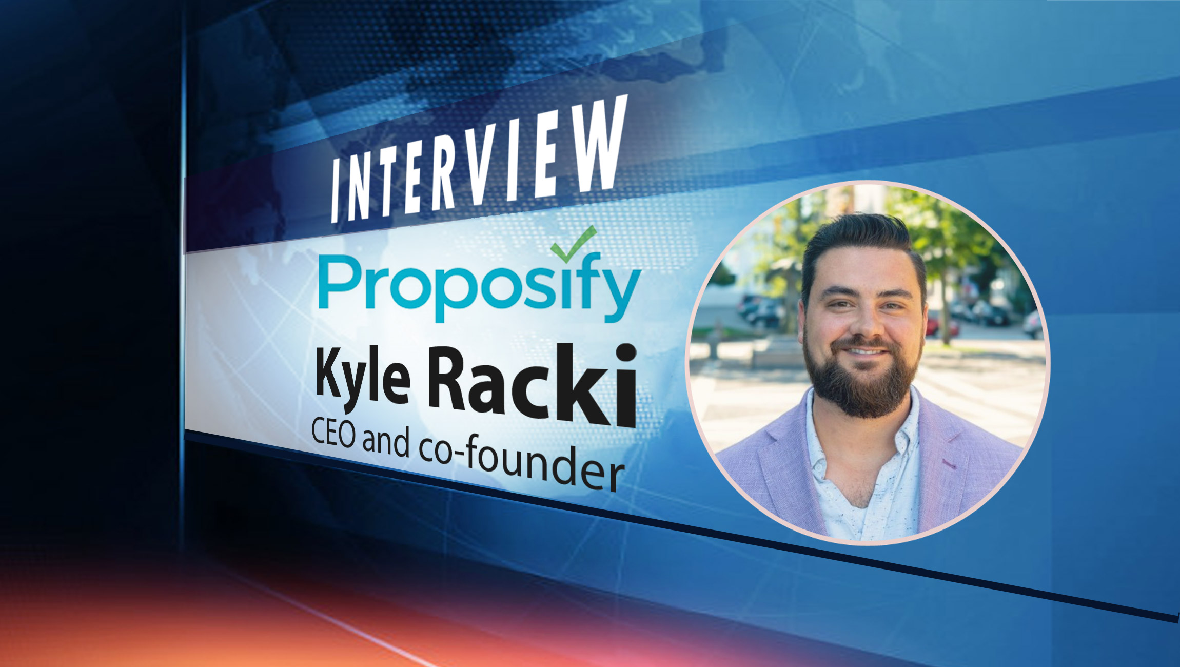SalesTechStar Interview with Kyle Racki, Co-founder and CEO at Proposify