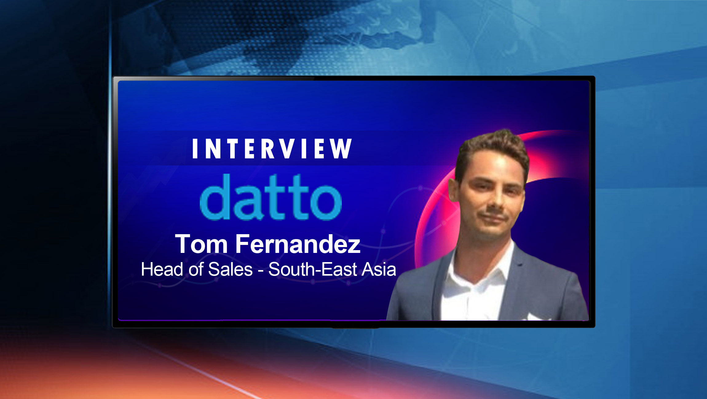 SalesTechStar Interview with Tom Fernandez, Head of Sales (SE Asia) at Datto