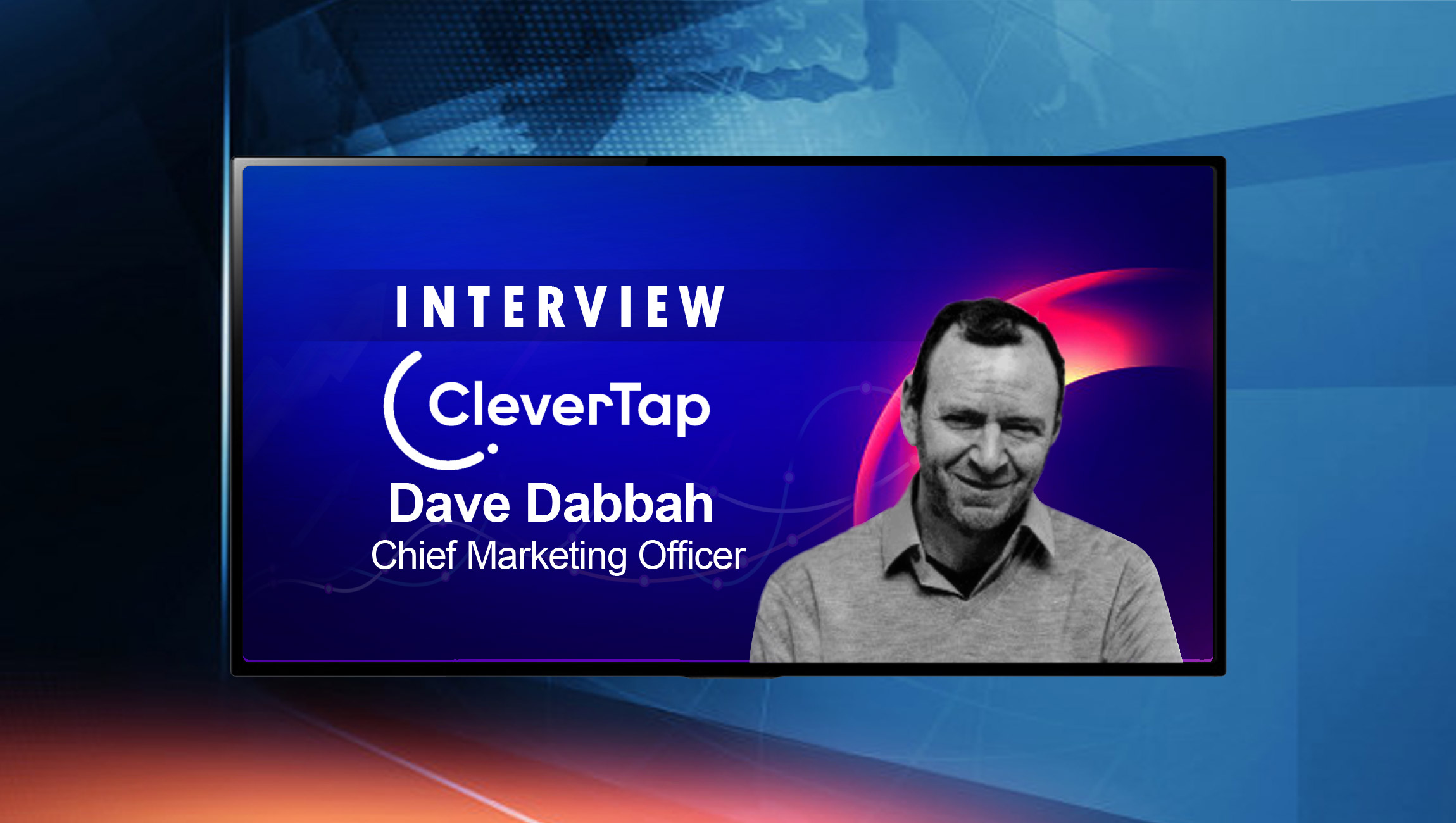 SalesTechStar Interview with Dave Dabbah, Chief Marketing Officer at CleverTap