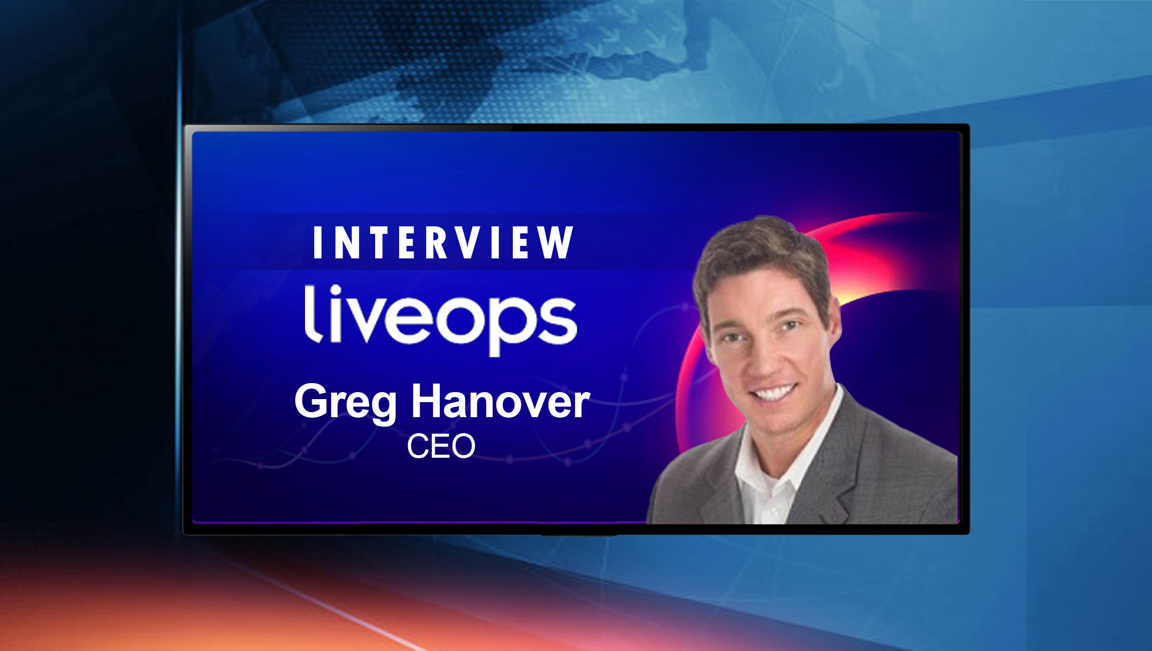 SalesTechStar Interview with Greg Hanover, Chief Revenue Officer at Liveops