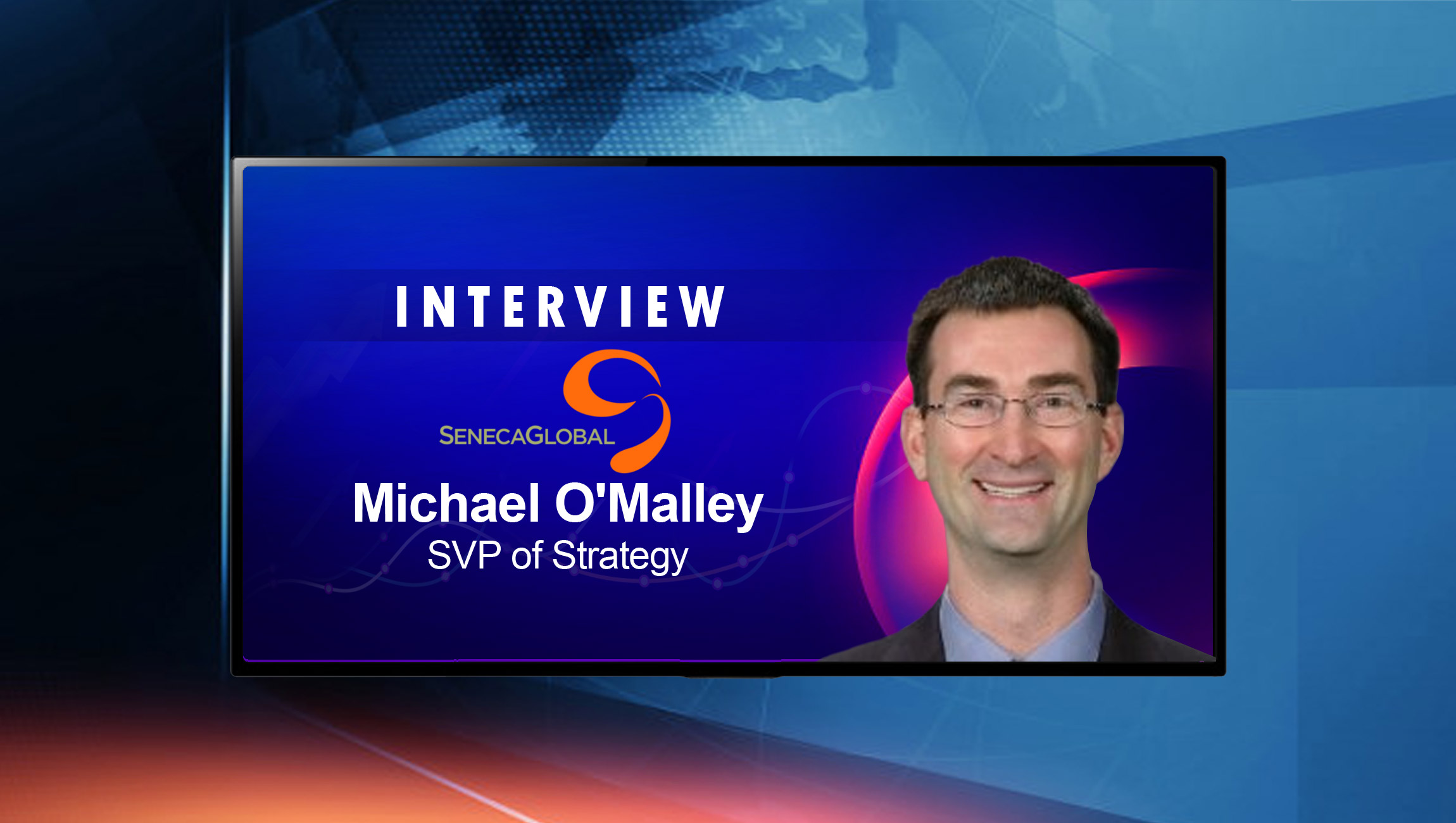 SalesTechStar Interview with Michael O'Malley, SVP of Strategy at SenecaGlobal