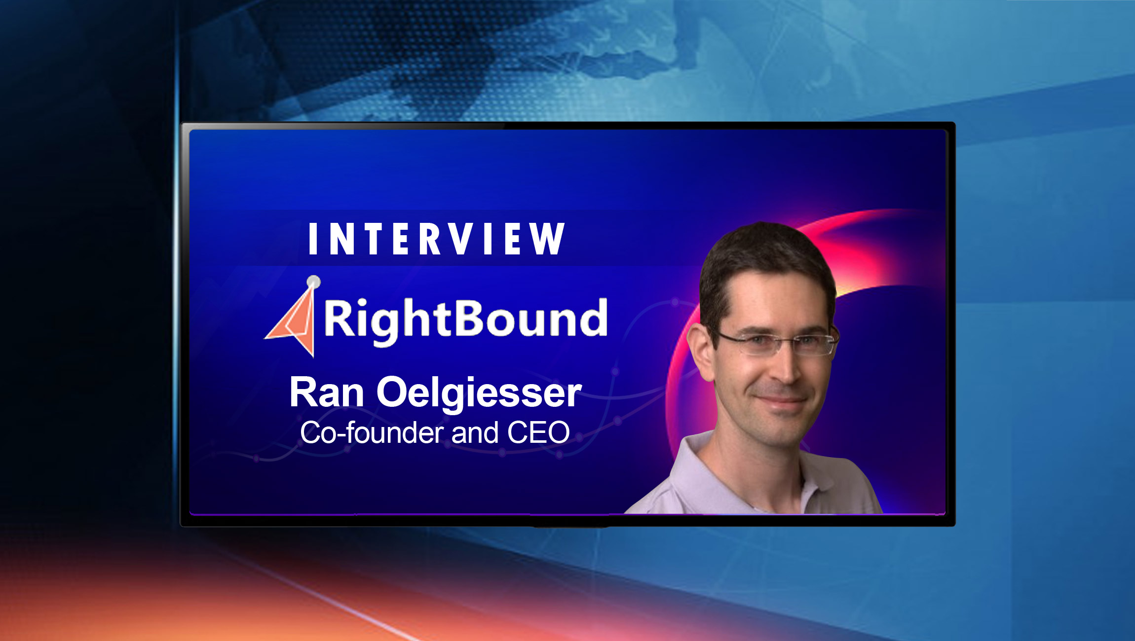 SalesTechStar Interview with Ran Oelgiesser, Co-founder and CEO of RightBound
