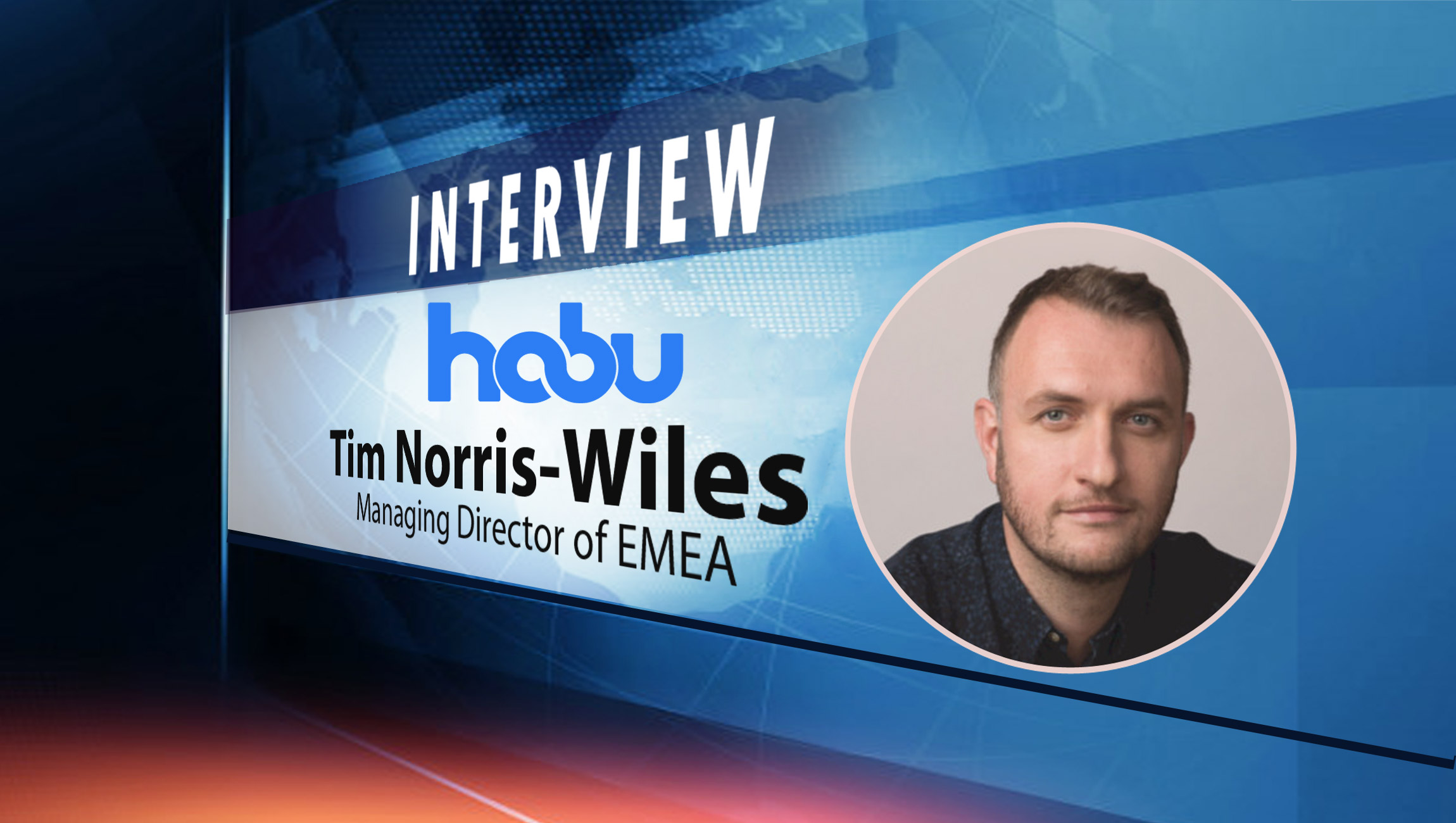 SalesTechStar Interview with Tim Norris-Wiles, Managing Director of EMEA at Habu