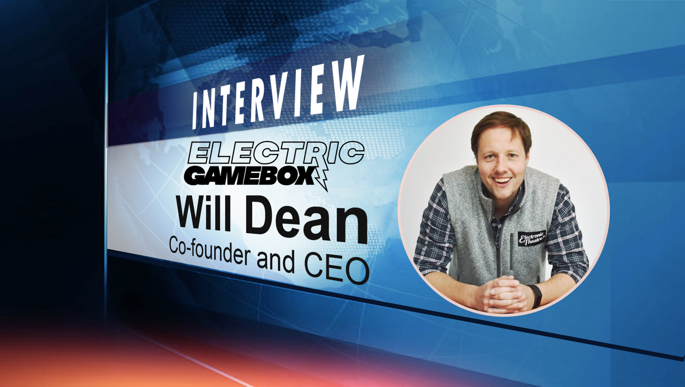 SalesTechStar Interview with Will Dean, Co-founder and CEO at Electric Gamebox