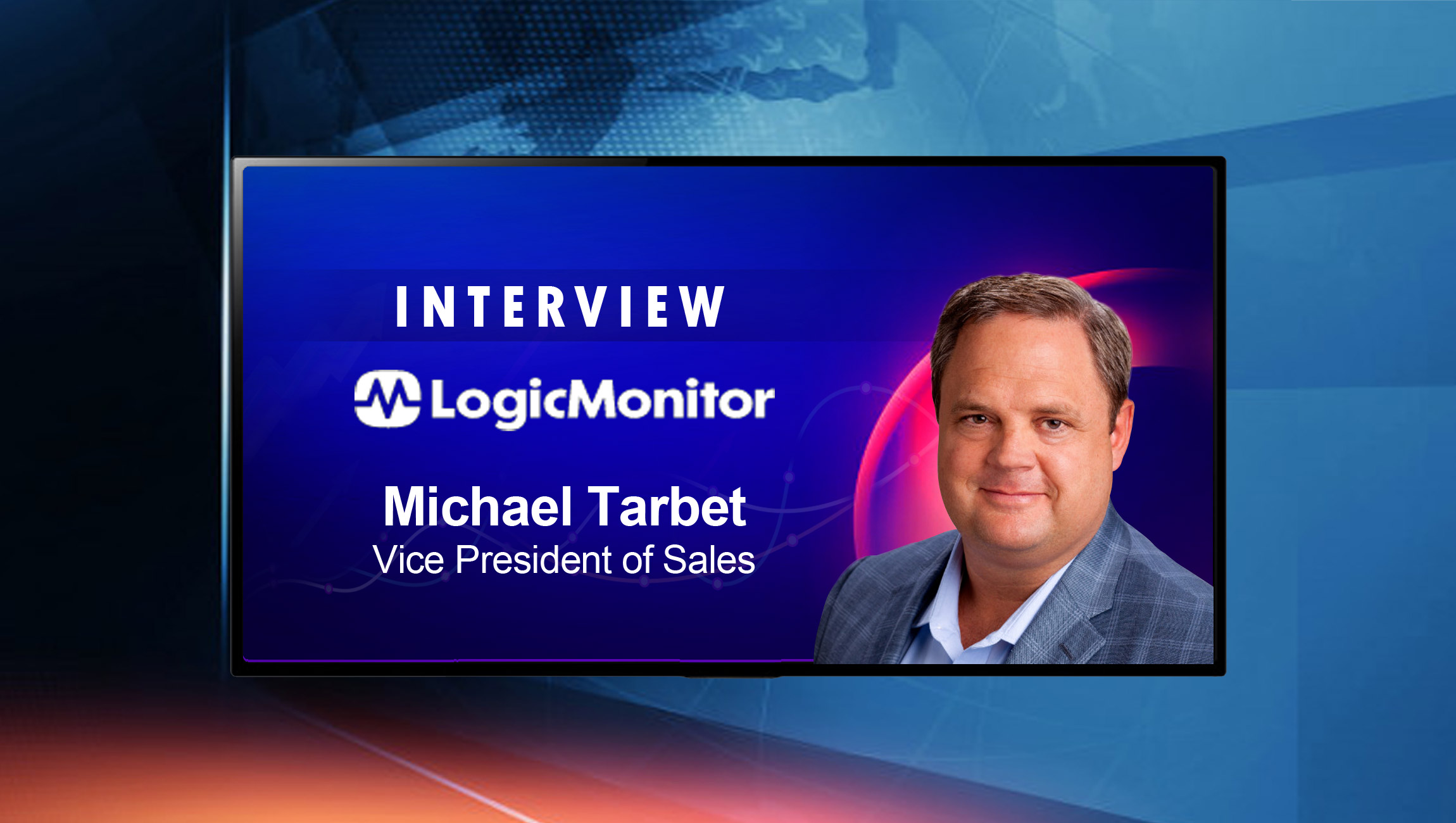 SalesTechStar Interview with Michael Tarbet, Vice President of Sales at LogicMonitor