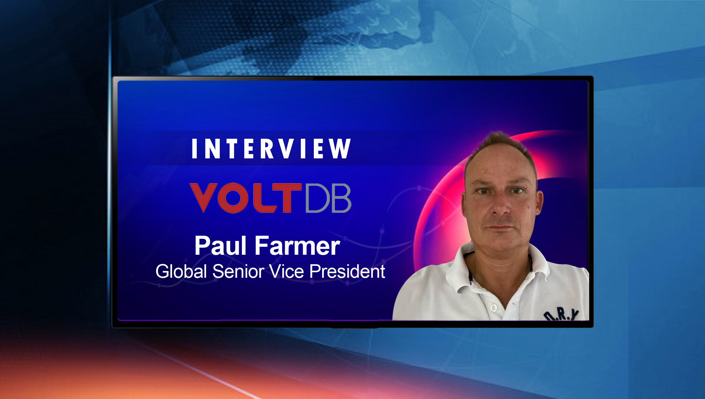 SalesTechStar Interview with Paul Farmer, Global Senior Vice President at VoltDB, Inc.