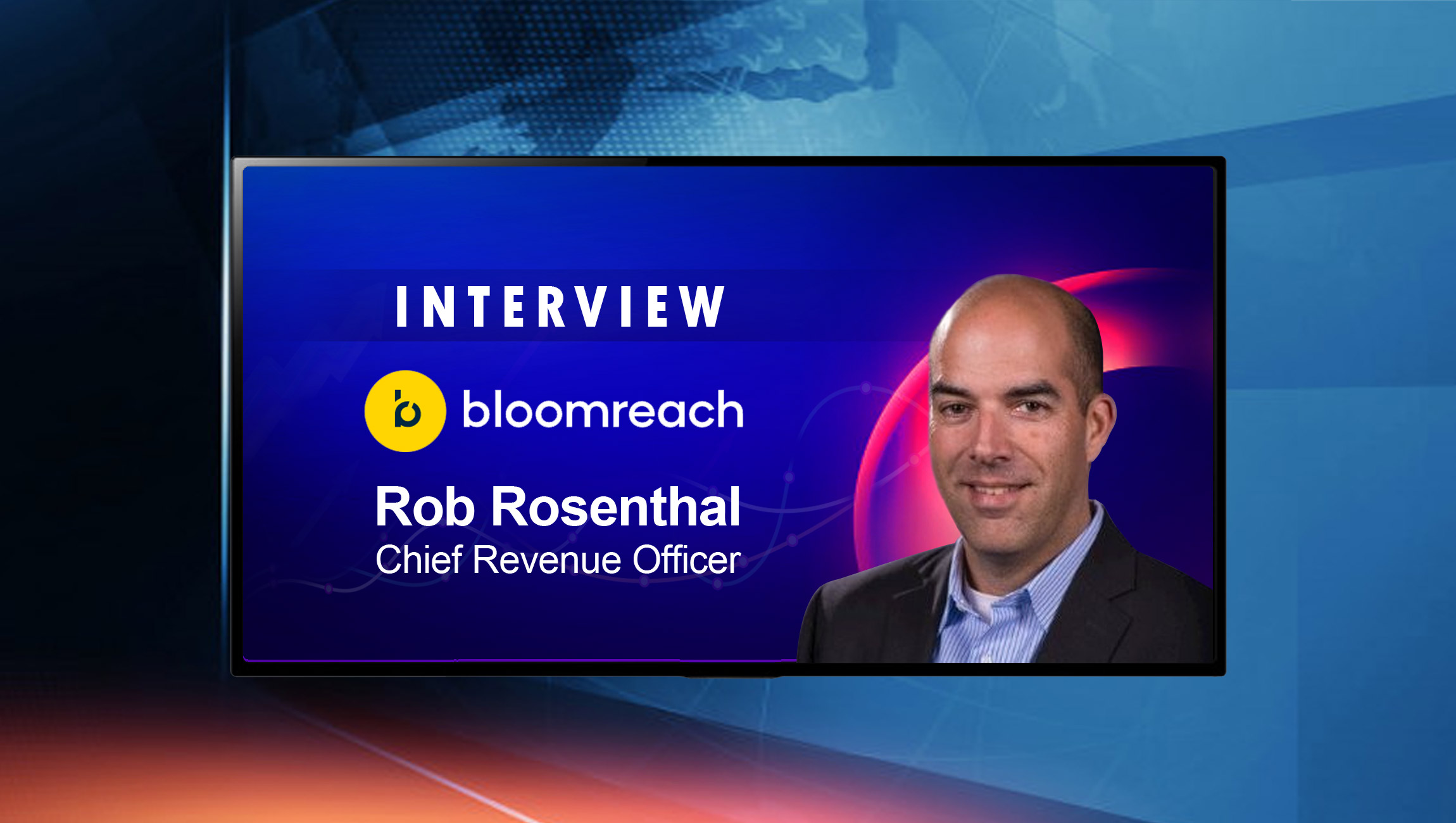 SalesTechStar Interview With Rob Rosenthal, Chief Revenue Officer at Bloomreach