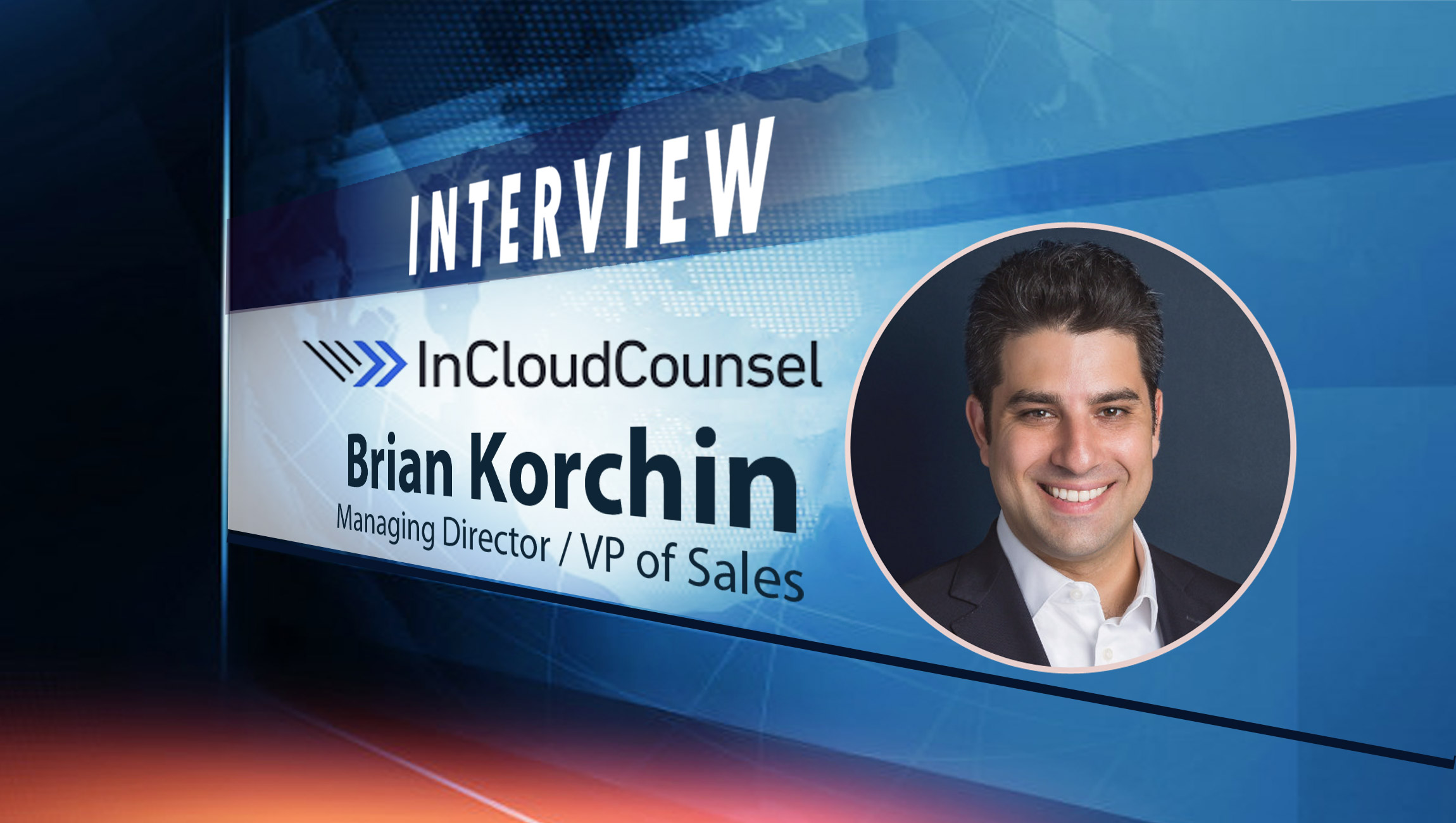 SalesTechStar Interview with Brian Korchin, Managing Director and VP of Sales at InCloudCounsel