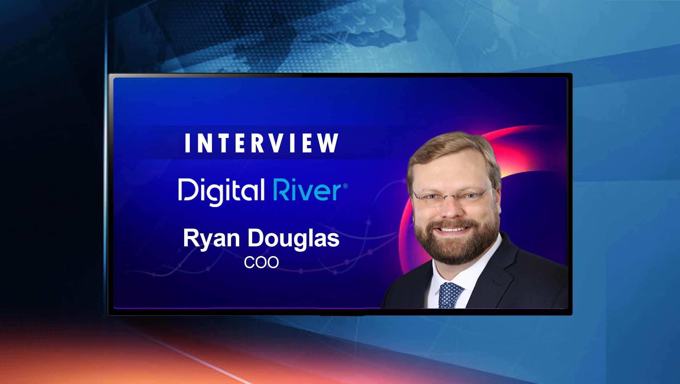 SalesTechStar Interview with Ryan Douglas, COO at Digital River