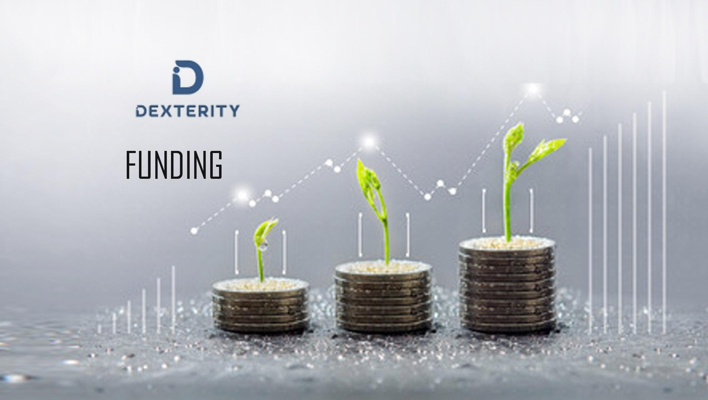 Dexterity Announces US$140M in New Funding